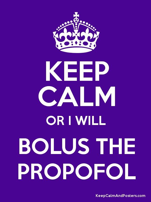 Image result for keep calm or i will bolus the propofol