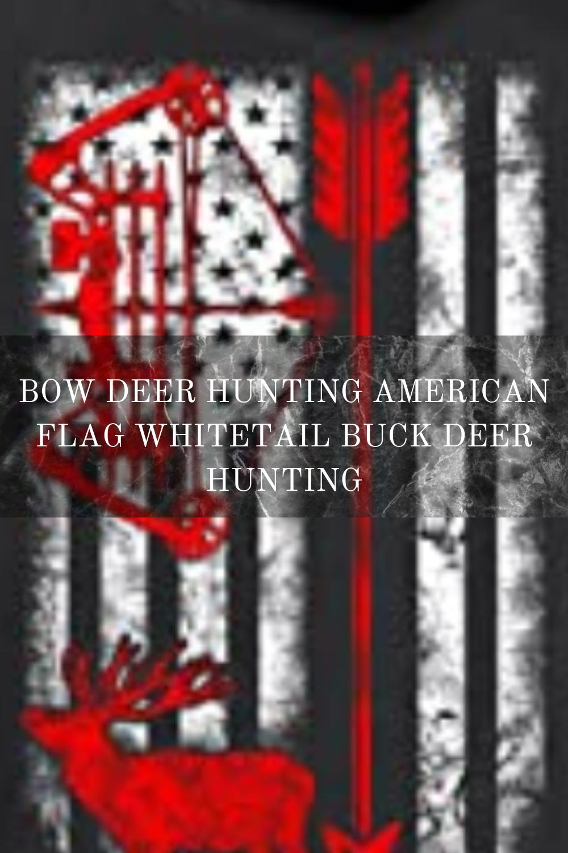 Bow Deer Hunting American Flag Whitetail Buck Deer Hunting Hunting Tshirts Buck Deer Great Gifts For Men