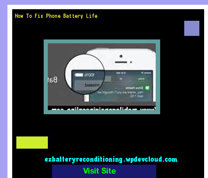 How To Fix Phone Battery Life 144605 - Recondition Your Old Batteries Back To 100% Of Their Working Condition!