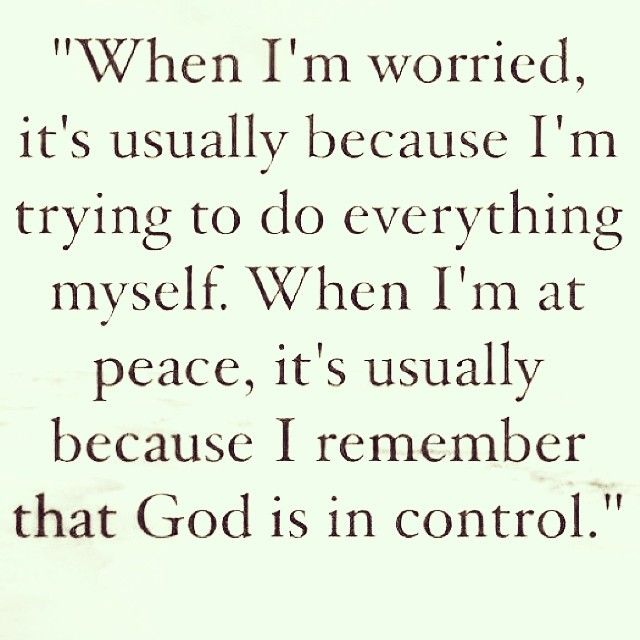 When I'm worried, it's usually because I'm trying to do everything myself. When  I'm at peace, it's usually because I remember that God… | Book quotes,  Quotes, Words