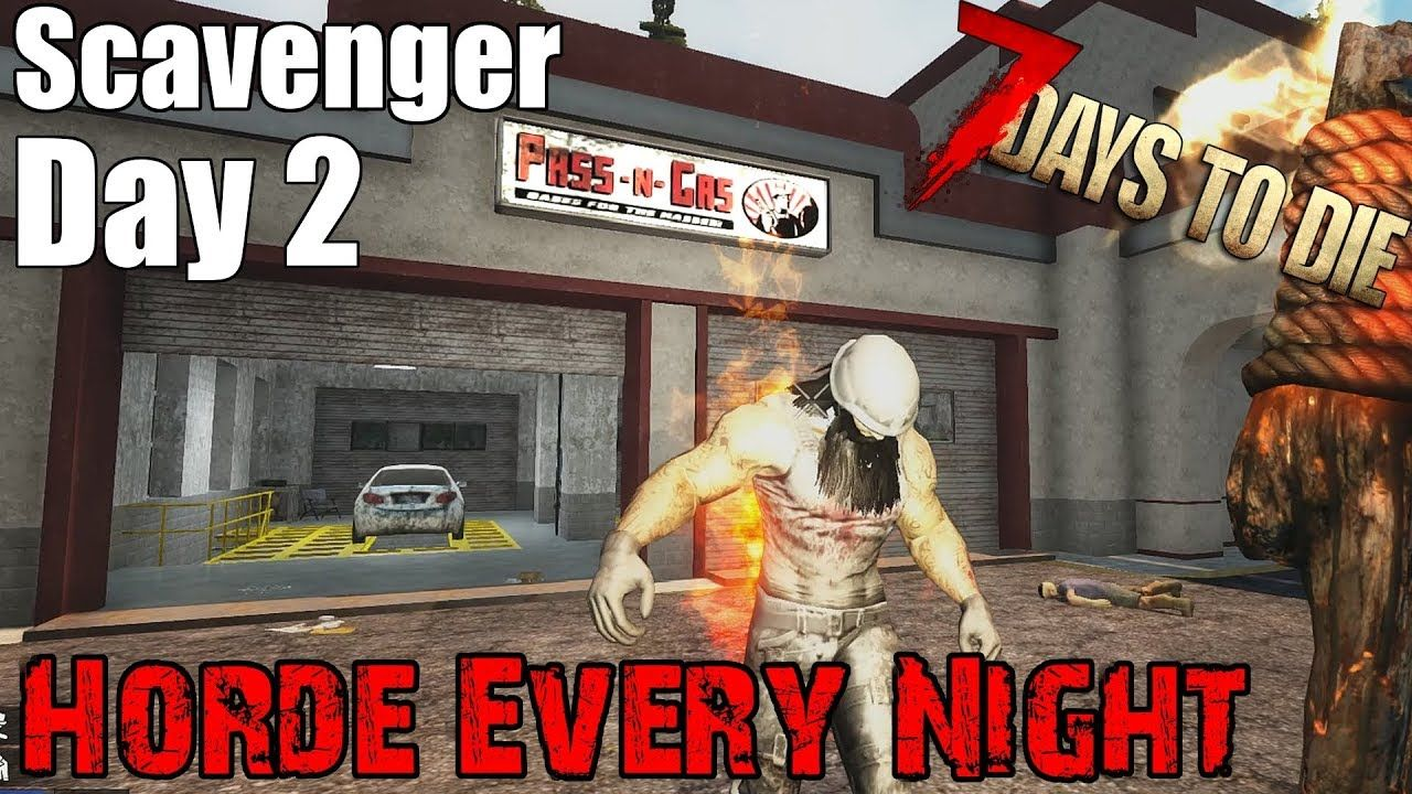 7 Days To Die Scavenger Horde Every Night Day 2 Day For Night