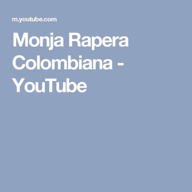 Monja Rapera Colombiana - YouTube