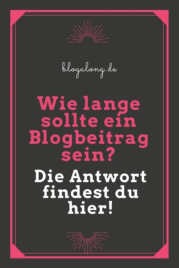 Wie lange sollte ein Blogbeitrag sein? - blogalong.de