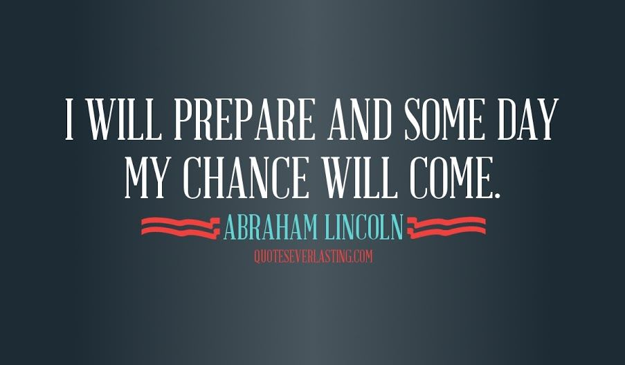 I Will Prepare And Some Day My Chance Will Come Abraham Lincoln