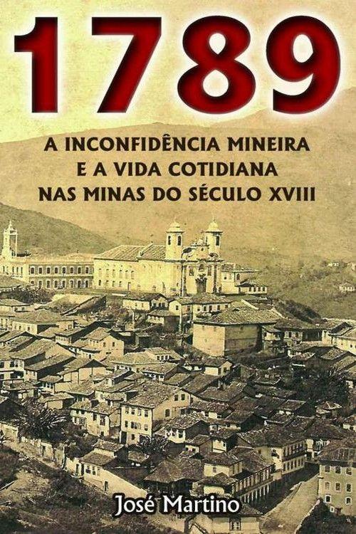 1789 A Inconfidencia Mineira E A Vida Cotidiana Nas Minas Do