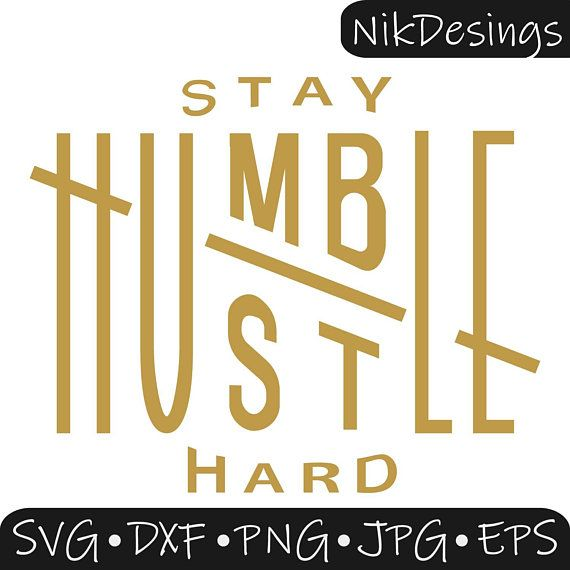 a4707d83c Stay Humble Hustle Hard Svg, Stay Humble Svg, Quote Svg, Workout Svg,  Motivational Svg, Svg Cut File