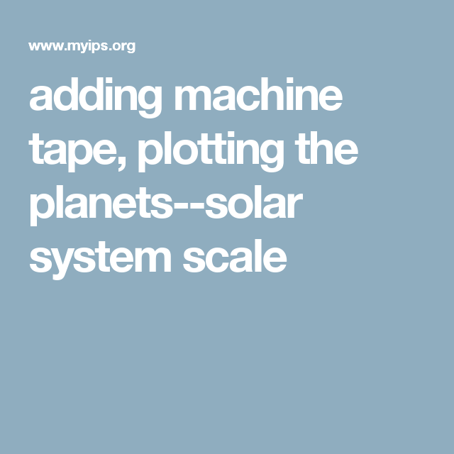 adding machine tape, plotting the planets--solar system scale
