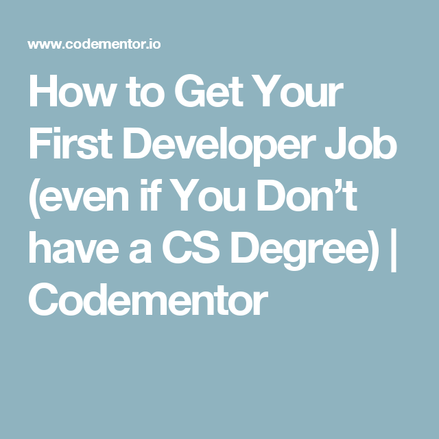 How to get your first developer job even if you dont have a cs heres how to better prepare yourself to land that first developer job even if you dont have a computer science degree solutioingenieria Gallery