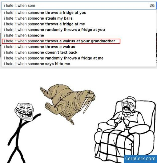 i_hate_it_when_someone_throws_a_walrus_at_your_grandmother ...