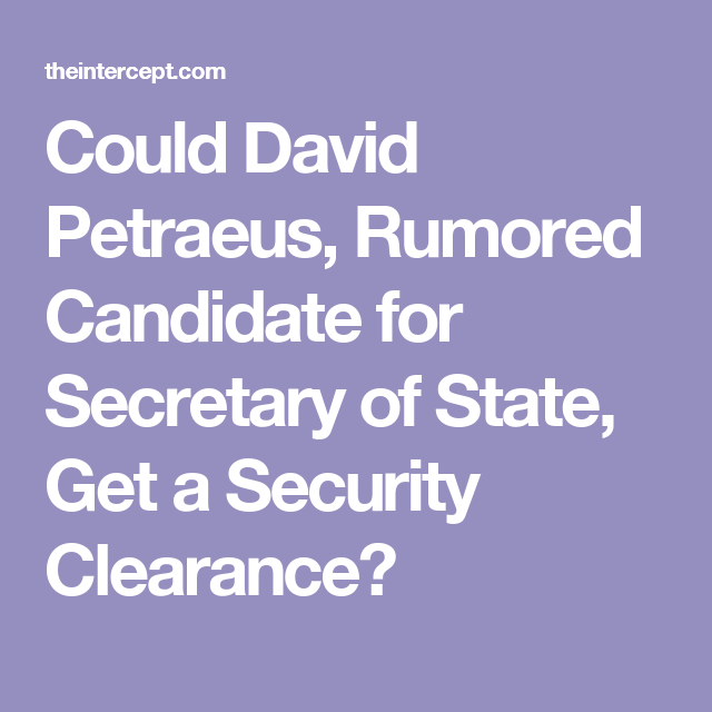 Could David Petraeus, Rumored Candidate for Secretary of State, Get a Security Clearance?