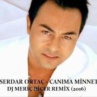 Serdar Ortac Canima Minnet Meric Bicer Remix 2016