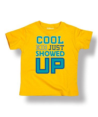 Loving this Yellow 'Cool Kid Just Showed Up' Tee - Toddler & Boys on #zulily! #zulilyfinds