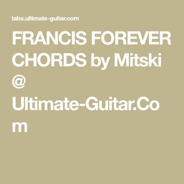 FRANCIS FOREVER CHORDS by Mitski @ Ultimate-Guitar.Com | chords ...