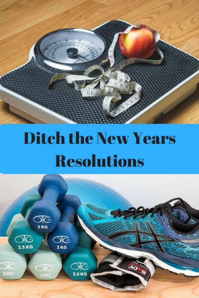 Ditch the New Years Resolutions New years resolution