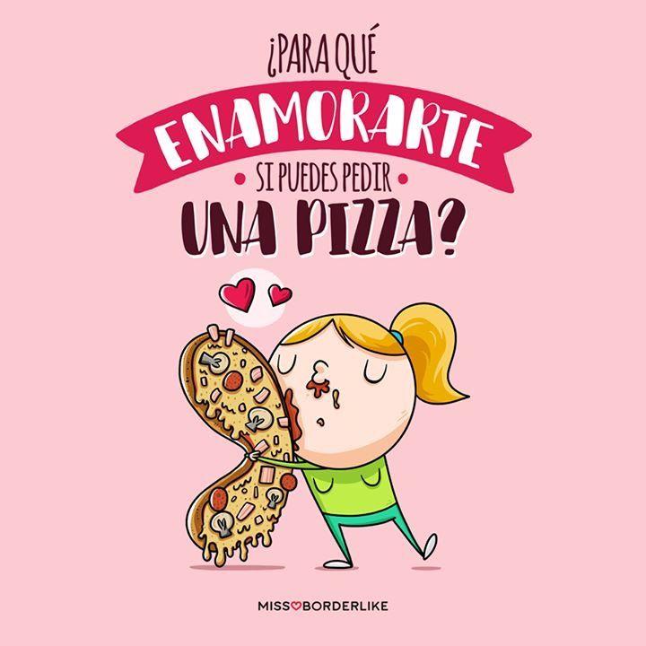 Para Qué Enamorarte Si Puedes Pedir Una Pizza Frases De