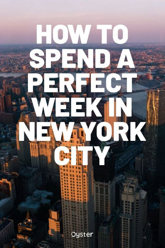 How to Spend a Perfect Week in NYC Best NYC Itinerary