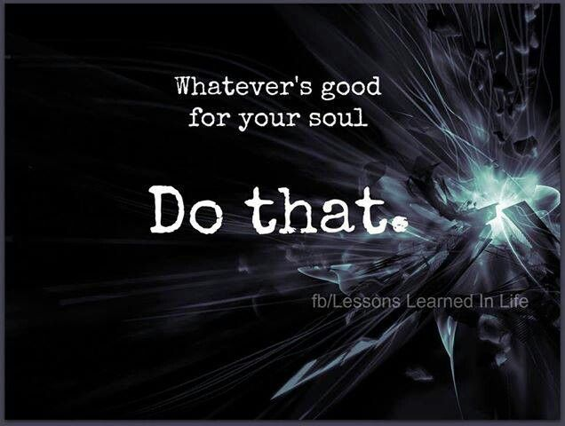 Good for the soul, do that