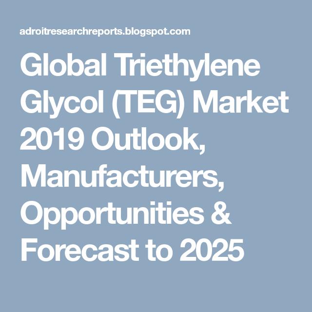 Global Triethylene Glycol Teg Market 2019 Outlook Manufacturers