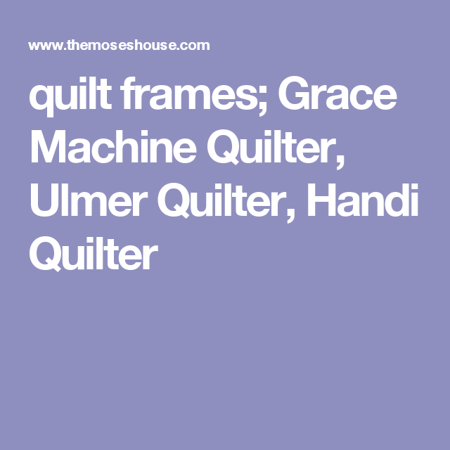 quilt frames; Grace Machine Quilter, Ulmer Quilter, Handi Quilter ...