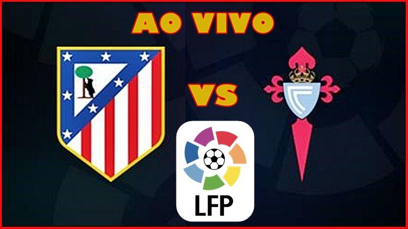 Atletico De Madrid X Celta Ao Vivo Online Veja Onde Ver O Jogo Do