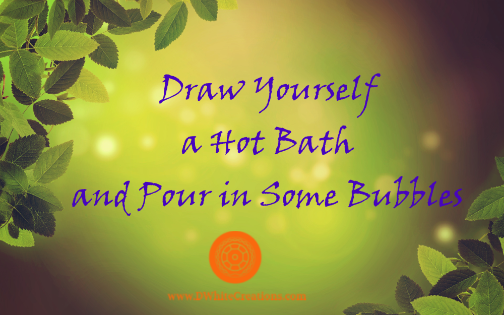 Draw Yourself a Hot Bath and Pour in Some Bubbles Draw