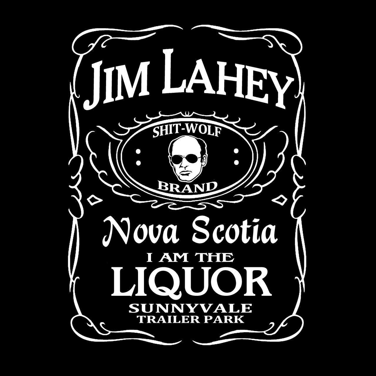 """Trailer Park Boys Jim Lahey """"I Am The Liquor"""