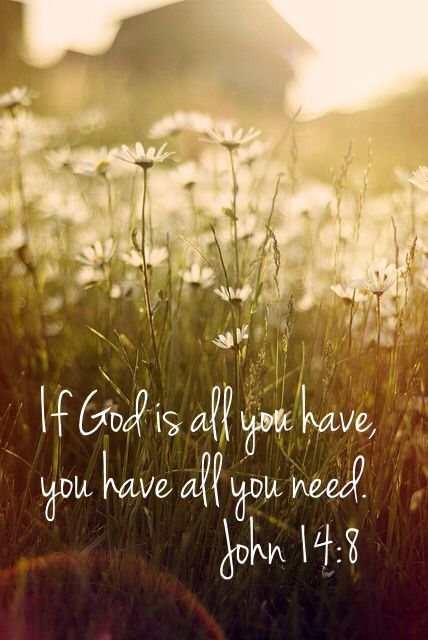 If God Is All You Have You Have All You Need John 148