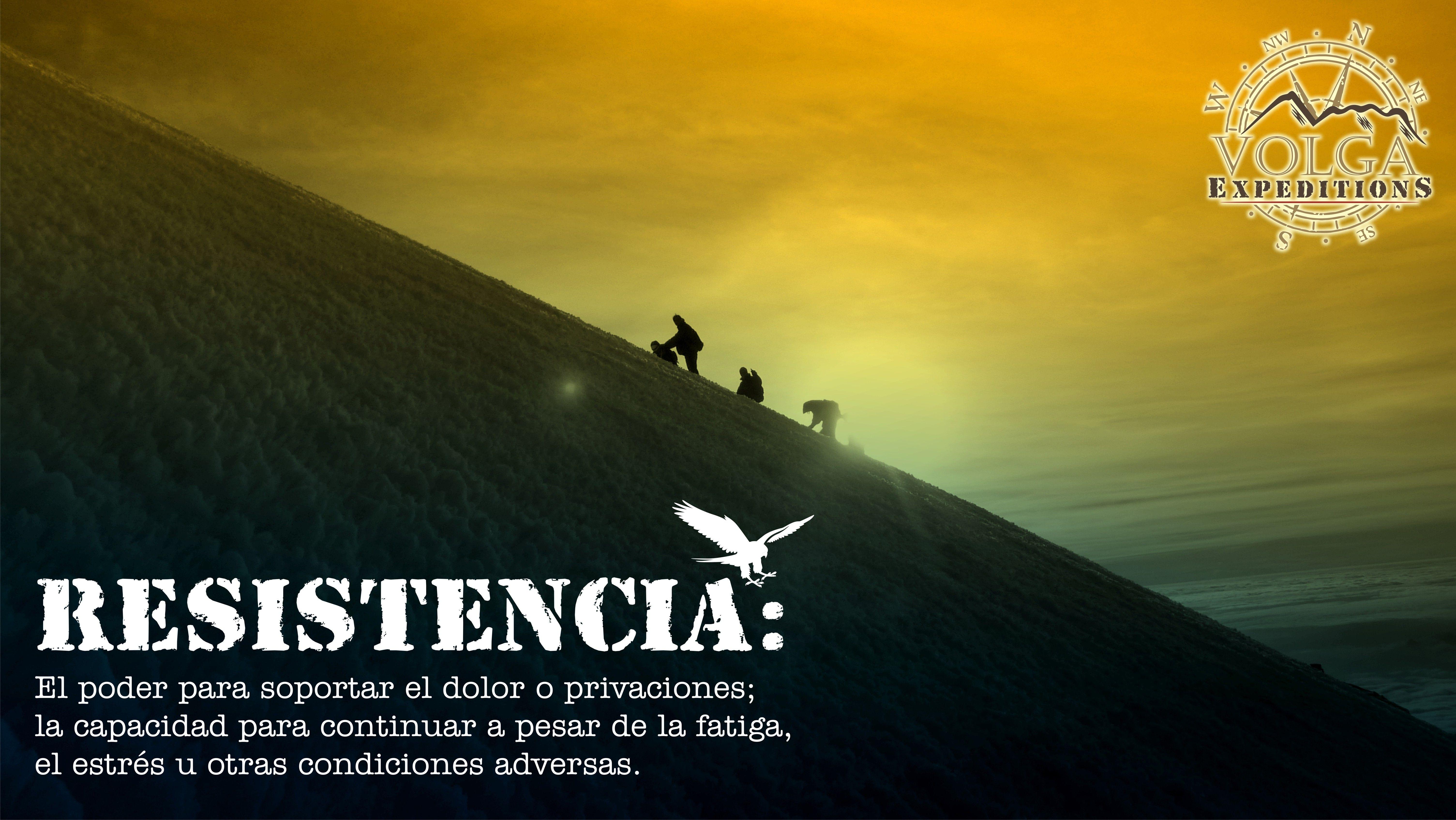 Resistencia: El poder para soportar el dolor o privaciones; la capacidad para continuar a pesar dela fatiga, el estrés u otras condiciones adversas.