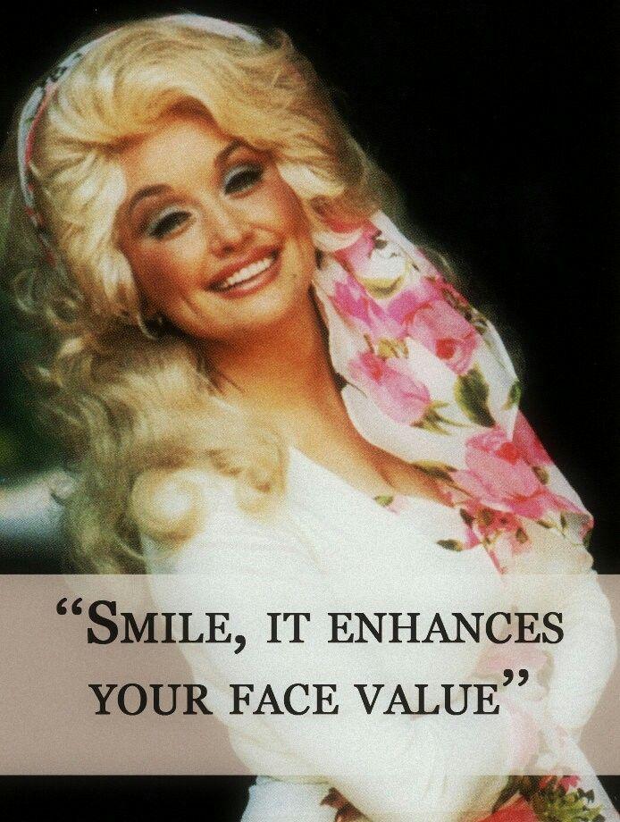 Dolly Parton quotes - Smile, It enhances your #face #value ...