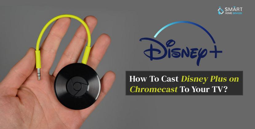 How To Cast Disney Plus On Chromecast To Your Tv Smart Home Devices Disney Plus Chromecast It Cast