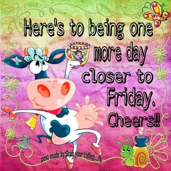 Heres to being one day closer to friday good morning quotes heres to being one day closer to friday voltagebd Image collections
