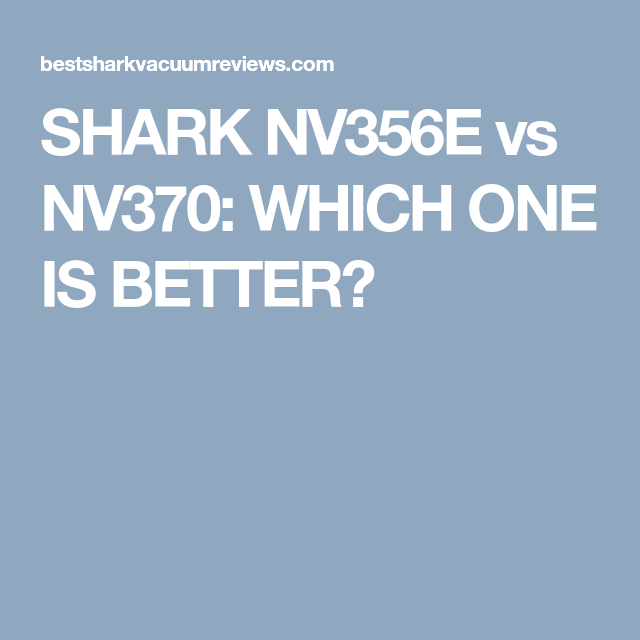 Shark nv356e vs nv370 which one is better shark shark nv356e vs nv370 which one is better fandeluxe Gallery