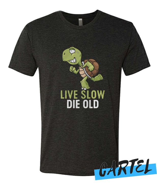 Live Slow Die Old awesome T Shirt #oldtshirtsandsuch