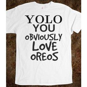 Yolo you obviously love oreos tee t shirt Fashion, Scene