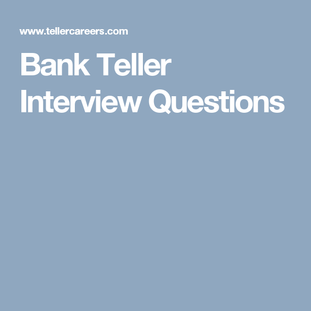interview questions for a bank teller bank teller interview questions
