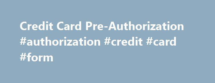 Credit Card Pre-Authorization #authorization #credit #card #form - credit card form