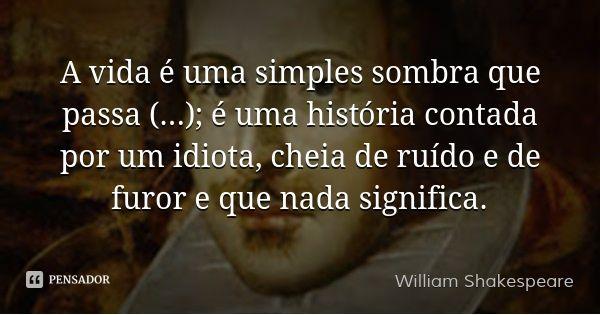 Frases da vida William Shakespeare do pensador