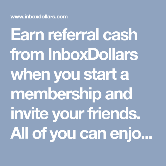 Earn Referral Cash From InboxDollars When You Start A