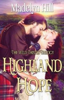 Highland Hope: Wild Thistle Trilogy #1 by Madelyn Hill @AuthorMaddyHill @SoulMatePub @TastyBookTours #Giveaway http://wp.me/p3OmRo-7Oe