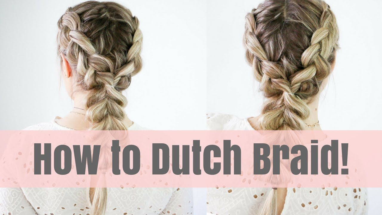 Here S A Hair Tutorial On How To Dutch Braid For Beginners A Lot