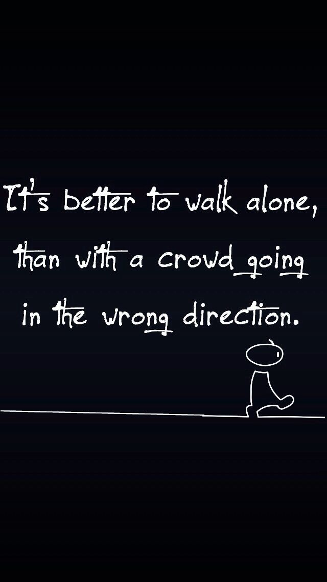 Going Down The Wrong Path Quotes: Better To Be A Loner Than Follow Someone Down The Wrong