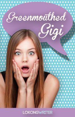 """""""Greenmouthed Gigi"""" by lokongwriter   """"Sabi nila bastos raw ako? Hindi naman totoo. Sila lang naman ang nagbibigay kulay sa mga sinasabi ko…""""   Sobrang natatawa kasi ako sa story neto =))) Filipino wattpad story."""