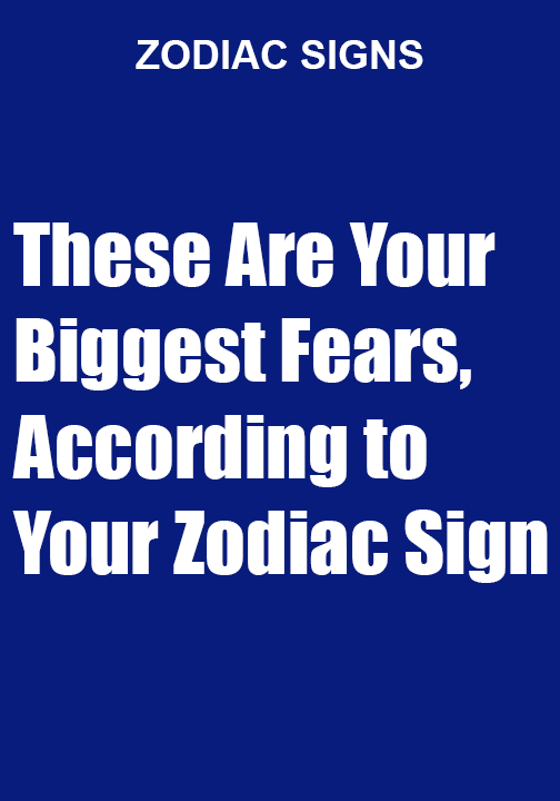 These Are Your Biggest Fears, According to Your Zodiac Sign