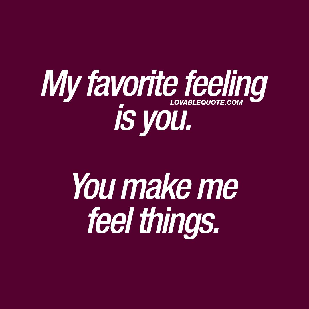 My Favorite Feeling Is You You Make Me Feel Things Love Quote Lesbian Quotes I Love Her Quotes Love Quotes
