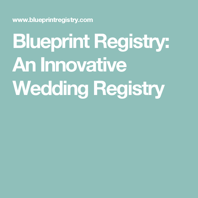 Blueprint registry an innovative wedding registry my best friend blueprint registry build your dream wedding registry malvernweather Choice Image