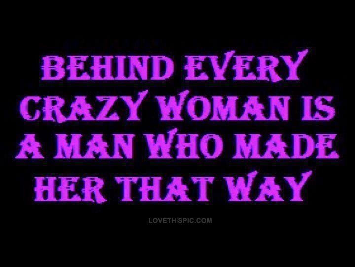 Behind Every Crazy Woman Quotes Quote Girly Quotes Quotes And Sayings Crazy Woman Quotes Crazy Quotes Crazy Woman