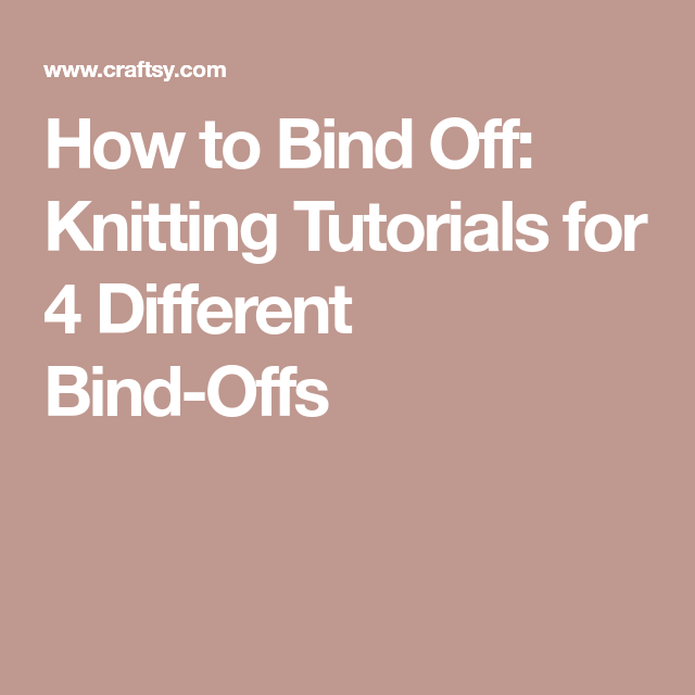How To Bind Off: Knitting Tutorials For 4 Different Bind
