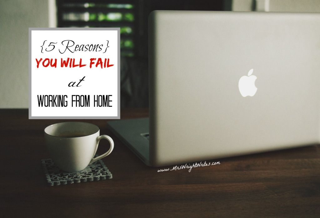 5 Reasons You will Fail at Working From Home