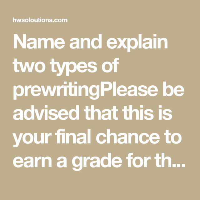 Name and explain two types of prewritingPlease be advised ...