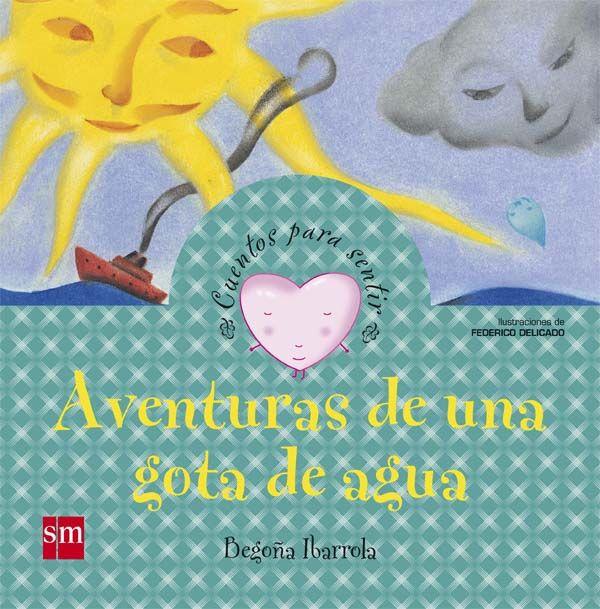 Aventura De Una Gota De Agua Cuentos Para Sentir Emociones Gratitud En Papel Begoña Ibarrola Ediciones Sm 2008 Isbn 97 Unidades Temáticas Cuentos Libros